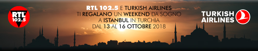 RTL 102.5 e TURKISH AIRLINES ti regalano ... ISTANBUL!